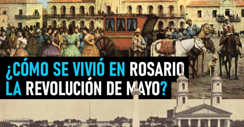 ¿Cómo se vivió la Revolución de Mayo en Rosario?